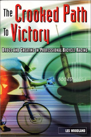Les Woodland The Crooked Path To Victory Drugs And Cheating In Professional Bicycle Racing