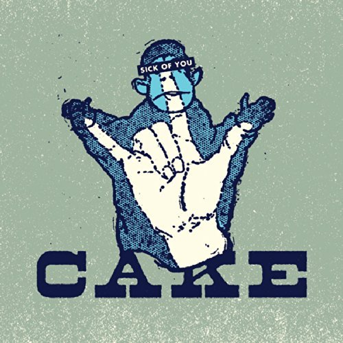 Cake Sick Of You