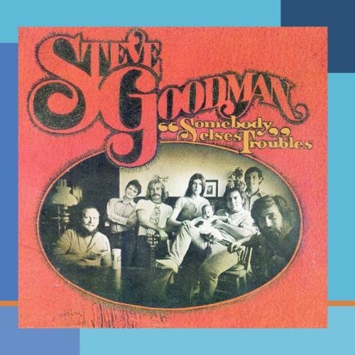 Steve Goodman Somebody Else's Troubles This Item Is Made On Demand Could Take 2 3 Weeks For Delivery