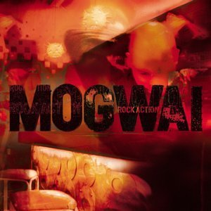 Mogwai Rock Action