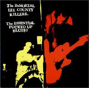 immortal-lee-county-killers-essential-fucked-up-blues
