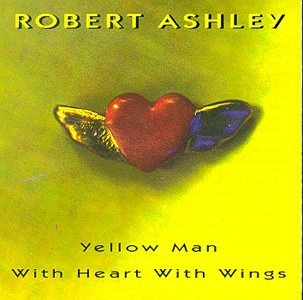 Robert Ashley Yellow Man With Heart With Win Ashley Grenier Tyranny