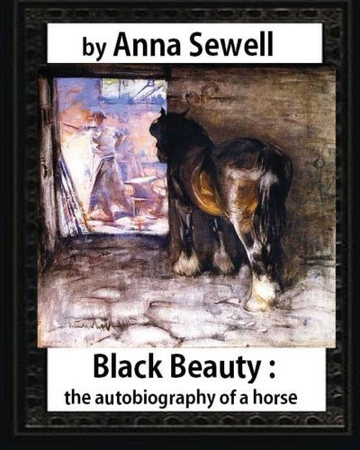 Anna Sewell Black Beauty The Autobiography Of A Horse By Anna Sewell