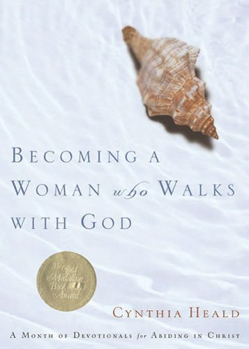 cynthia-heald-becoming-a-woman-who-walks-with-god-a-month-of-devotionals-for-abiding-in-christ