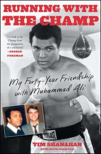 Tim Shanahan Running With The Champ My Forty Year Friendship With Muhammad Ali