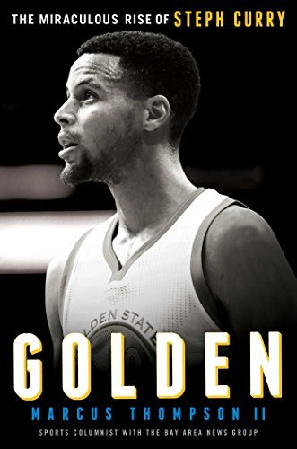 Marcus Thompson Golden The Miraculous Rise Of Steph Curry