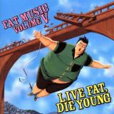 Fat Music Vol. 5 Live Fat Die Young Fat Music