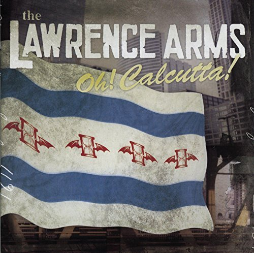 Lawrence Arms Oh! Calcutta!