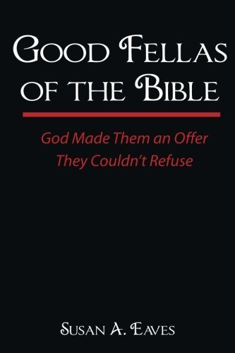 susan-anne-eaves-good-fellas-of-the-bible-god-made-them-an-offer-they-couldnt-refuse