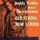 Daddy Freddy Rootsman Old School New School