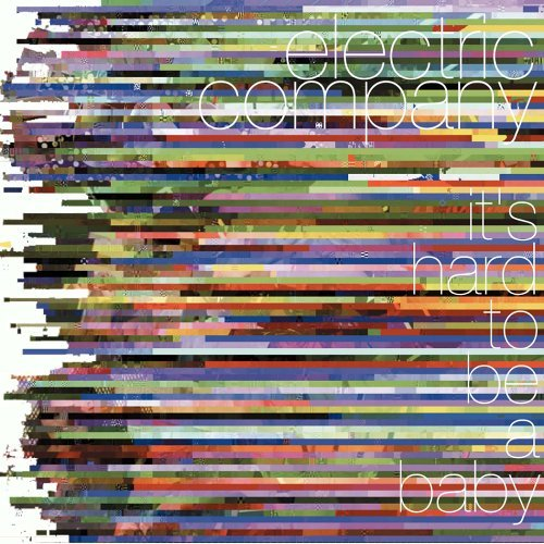 Electric Company Its Hard To Be A Baby