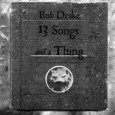 Bob Drake 13 Songs & A Thing