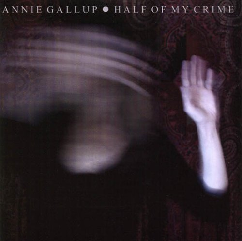 Annie Gallup Half Of My Crime