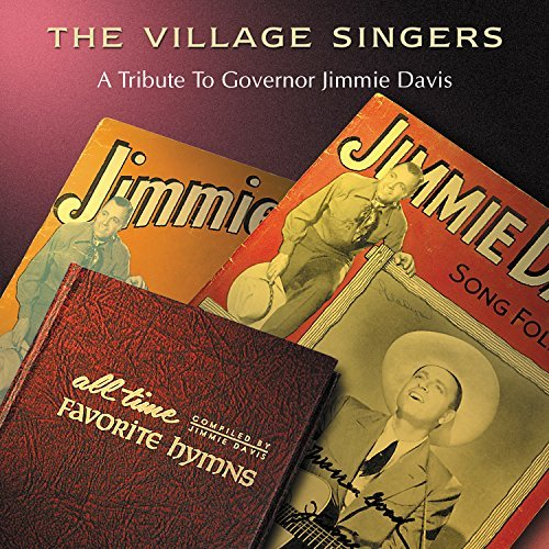 Village Singers Tribute To Governor Jimmie Dav T T Jimmie Davis