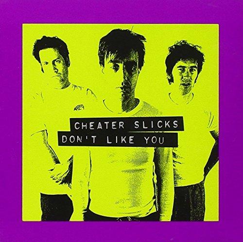cheater-slicks-dont-like-you