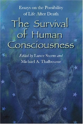 Lance Storm The Survival Of Human Consciousness Essays On The Possibility Of Life After Death