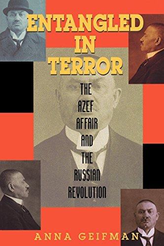 Anna Geifman Entangled In Terror The Azef Affair And The Russian Revolution