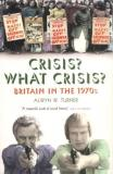 Alwyn W. Turner Crisis? What Crisis? Britain In The 1970s