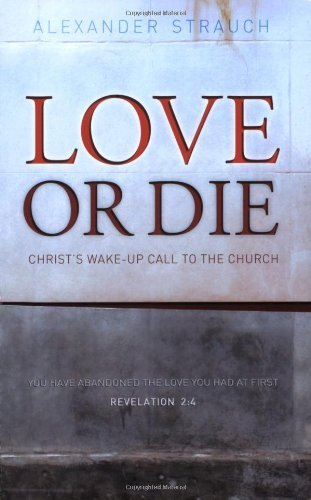 Alexander Strauch Love Or Die Christ's Wake Up Call To The Church