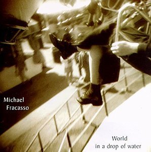 Michael Fracasso World In A Drop Of Water