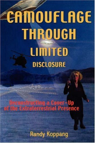 Randy Koppang Camouflage Through Limited Disclosure Deconstructing A Cover Up Of The Extraterrestrial