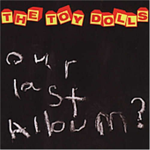 Toy Dolls Our Last Album?
