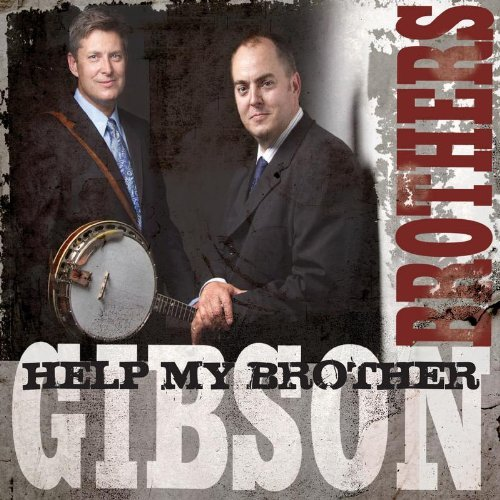 Gibson Brothers Help My Brother
