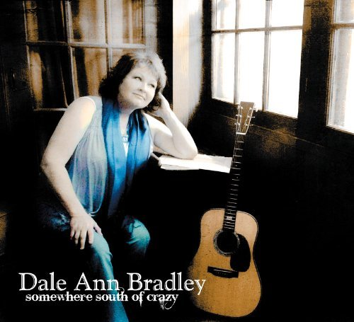 Dale Ann Bradley Somewhere South Of Crazy