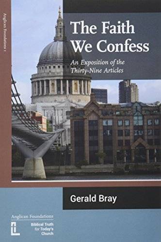 Gerald L. Bray The Faith We Confess An Exposition Of The Thirty Nine Articles