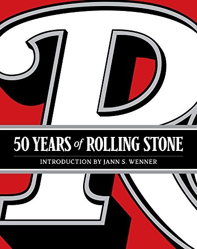 Rolling Stone Llc 50 Years Of Rolling Stone The Music Politics And People That Shaped Our Cu