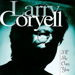 Larry Coryell I'll Be Over You
