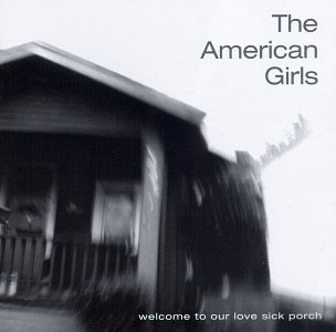 American Girls Welcome To Our Love Sick Porch Clr Cc Dss Ws Pg