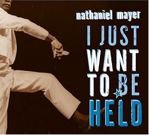 Nathaniel Mayer I Just Want To Be Held