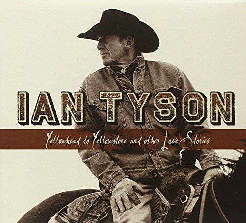 Ian Tyson Yellowhead To Yellowstone & Ot