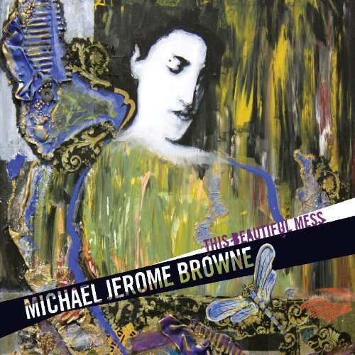 Michael Jerome Browne This Beautiful Mess