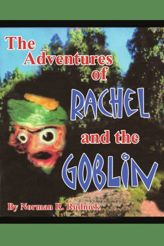 Norman R. Rudnick Adventures Of Rachel And The Goblin The