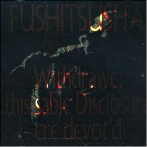 fushitsusha-withdrawe-this-sable-disclosur