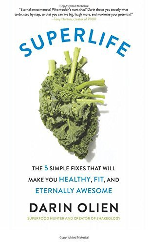 Darin Olien Superlife The 5 Simple Fixes That Will Make You Healthy Fi