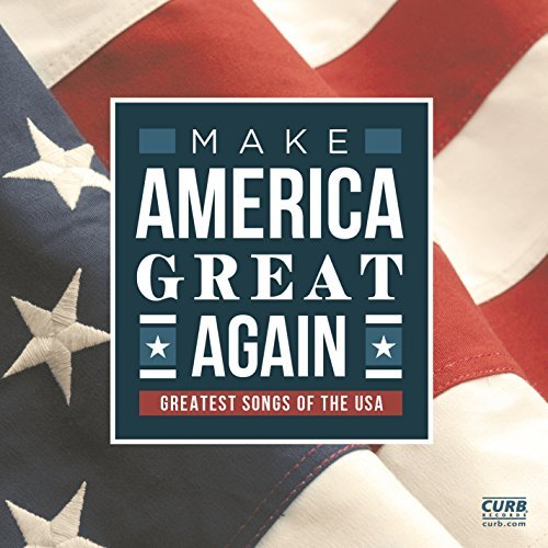 Make America Great Again (greatest Songs Of The Usa) Make America Great Again Greatest Songs Of The Usa