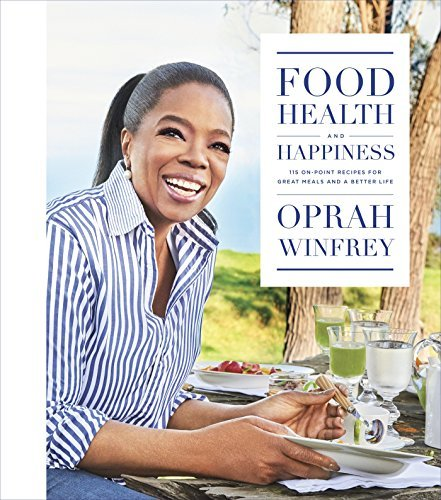 Oprah Winfrey Food Health And Happiness 115 On Point Recipes For Great Meals And A Better Life