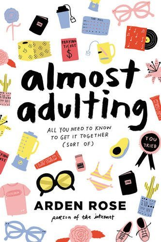 Arden Rose Almost Adulting All You Need To Know To Get It Together (sort Of)