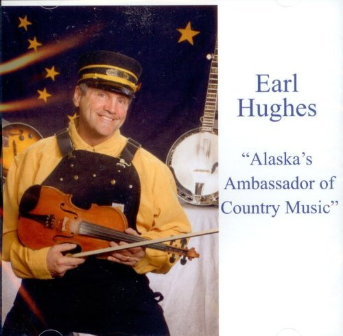 Earl Hughes Alaska's Ambassador Of Country Music