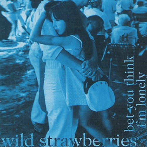 Wild Strawberries Bet You Think I'm Lonely Bet You Think I'm Lonely
