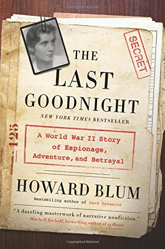 Howard Blum The Last Goodnight A World War Ii Story Of Espionage Adventure And