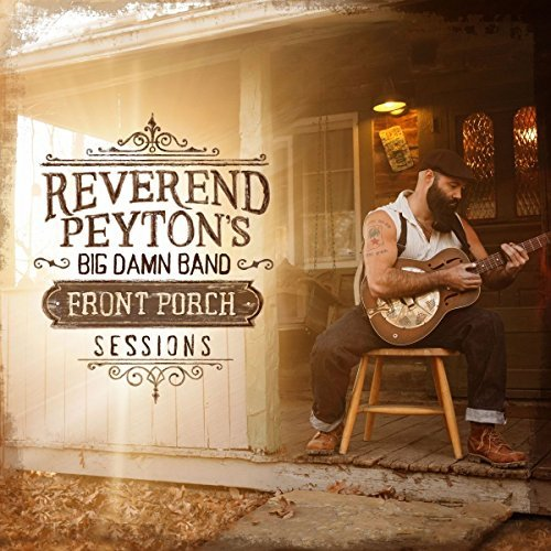 Reverend Peyton's Big Damn Ban Front Porch Sessions