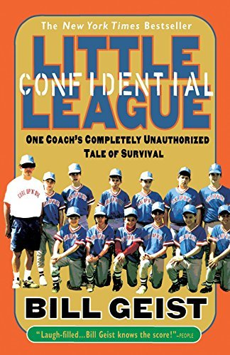 Bill Geist Little League Confidential One Coach's Completely Unauthorized Tale Of Survi