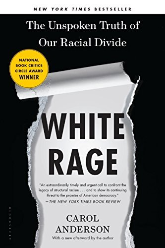 Carol Anderson White Rage The Unspoken Truth Of Our Racial Divide