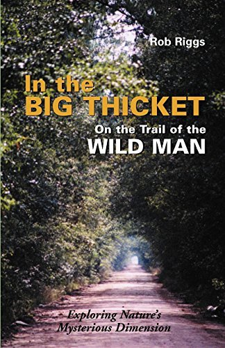 Rob Riggs In The Big Thicket On The Trail Of The Wild Man Exploring Nature's Mysterious Dimension