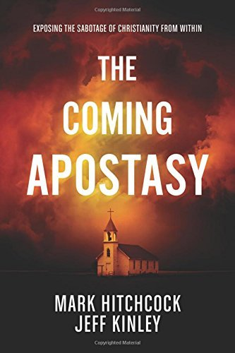 Mark Hitchcock The Coming Apostasy Exposing The Sabotage Of Christianity From Within