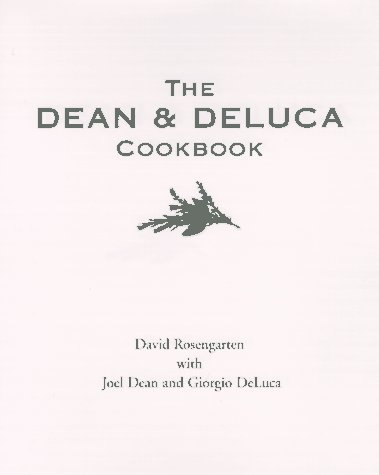 David Rosengarten Joel Dean Giorgio Deluca The Dean And Deluca Cookbook